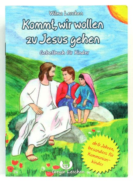 Kinderbuch - Kommt, wir wollen zu Jesus gehen